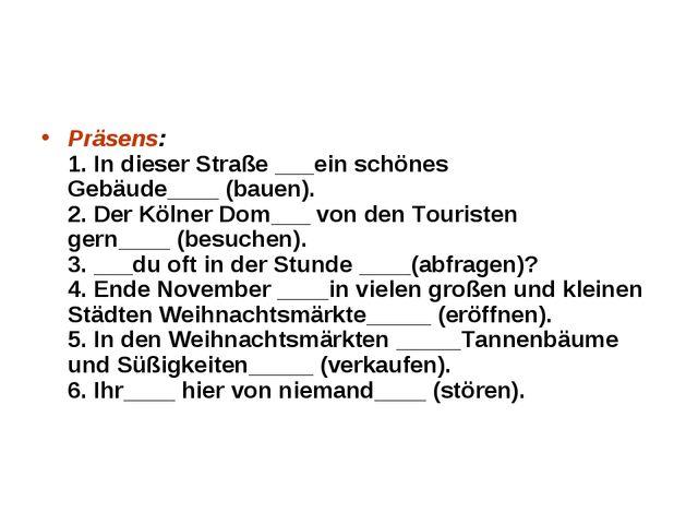 Präsens: 1. In dieser Straße___ein schönes Gebäude____(bauen). 2. Der Kölne...
