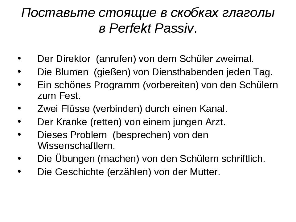 Поставьте стоящие в скобках глаголы в Perfekt Passiv. Der Direktor (anrufen)...