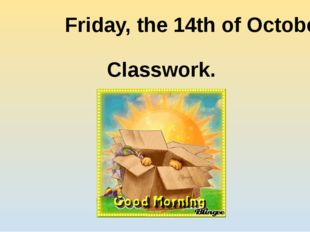 Friday, the 14th of October. Classwork.
