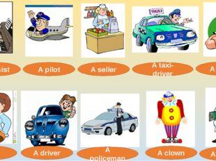 A pilot A pianist A seller A taxi-driver A cook A vet A driver A policeman A