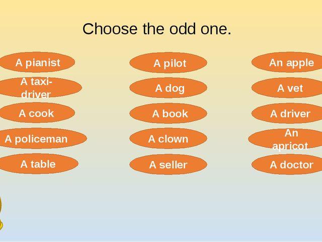 Choose the odd one. A pilot A pianist A seller A taxi-driver A cook A vet A d...