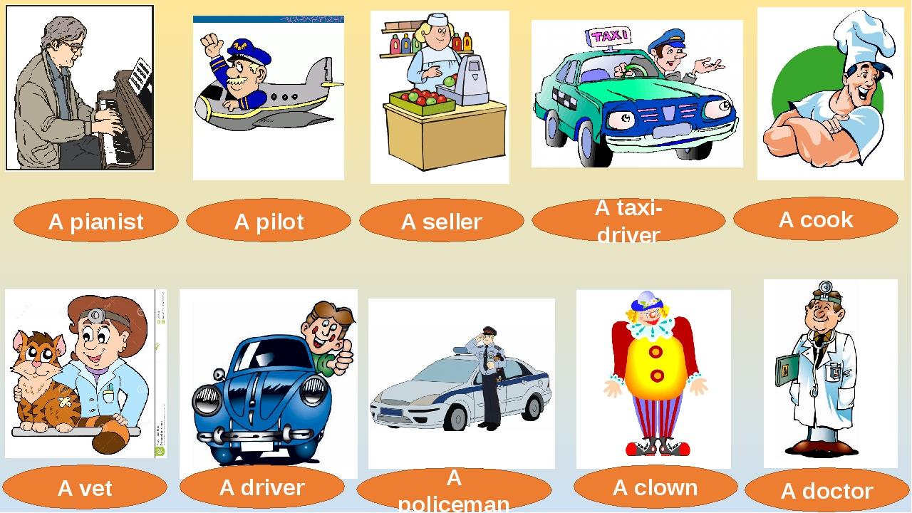 A pilot A pianist A seller A taxi-driver A cook A vet A driver A policeman A...