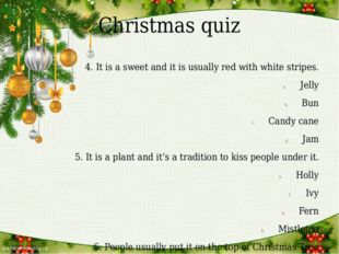 Christmas quiz 4. It is a sweet and it is usually red with white stripes. Jel