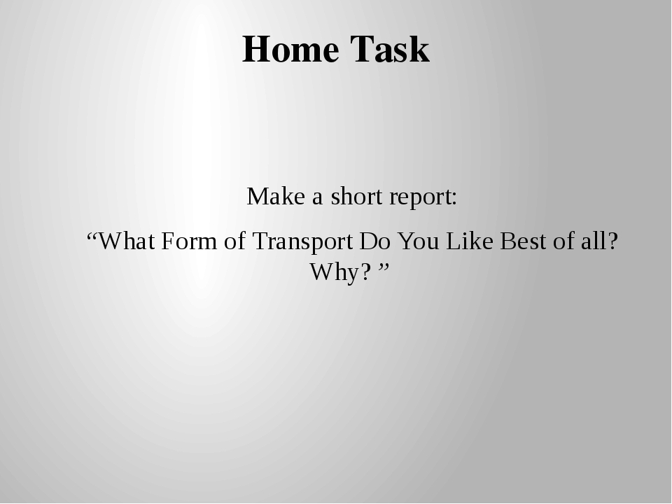 "Home Task Make a short report: ""What Form of Transport Do You Like Best of al..."
