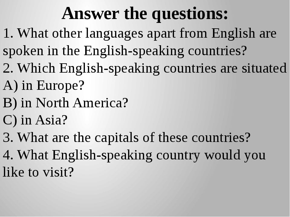Answer the questions: 1. What other languages apart from English are spoken i...