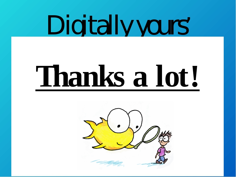 Digitally yours' Thanks a lot!