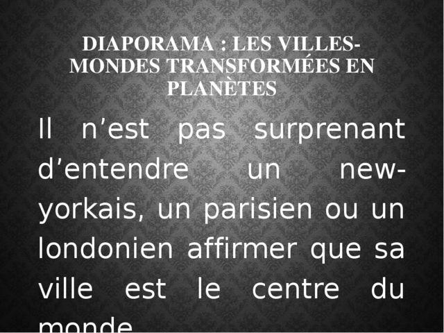 DIAPORAMA : LES VILLES-MONDES TRANSFORMÉES EN PLANÈTES Il n'est pas surprenan...