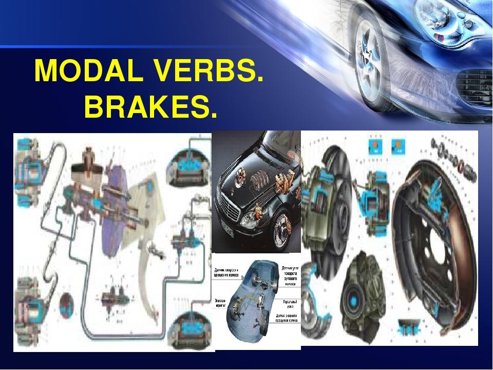MODAL VERBS. BRAKES.