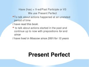 Present Perfect Have (has) + V-ed/Past Participle or V3 We use Present Perfec