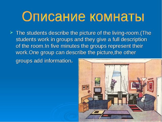 The students describe the picture of the living-room.(The students work in gr...