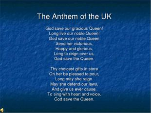 The Anthem of the UK God save our gracious Queen! Long live our noble Queen!