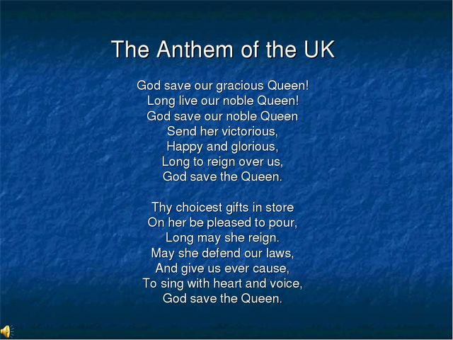 The Anthem of the UK God save our gracious Queen! Long live our noble Queen!...