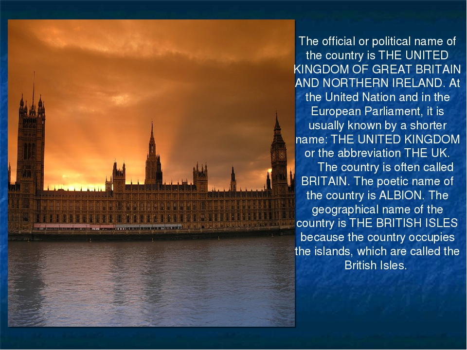 The official or political name of the country is THE UNITED KINGDOM OF GREAT...