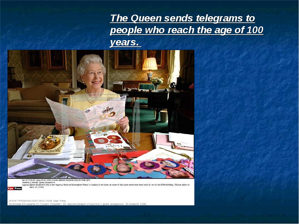 The Queen sends telegrams to people who reach the age of 100 years.