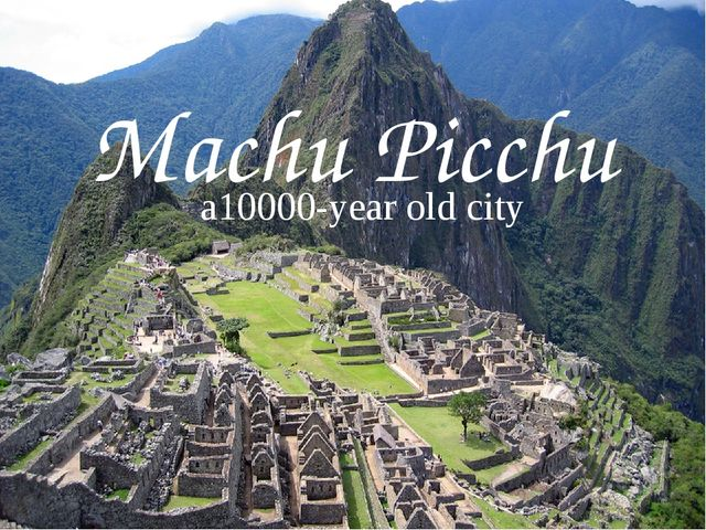 Machu Picchu a10000-year old city