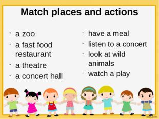 Match places and actions a zoo a fast food restaurant a theatre a concert hal