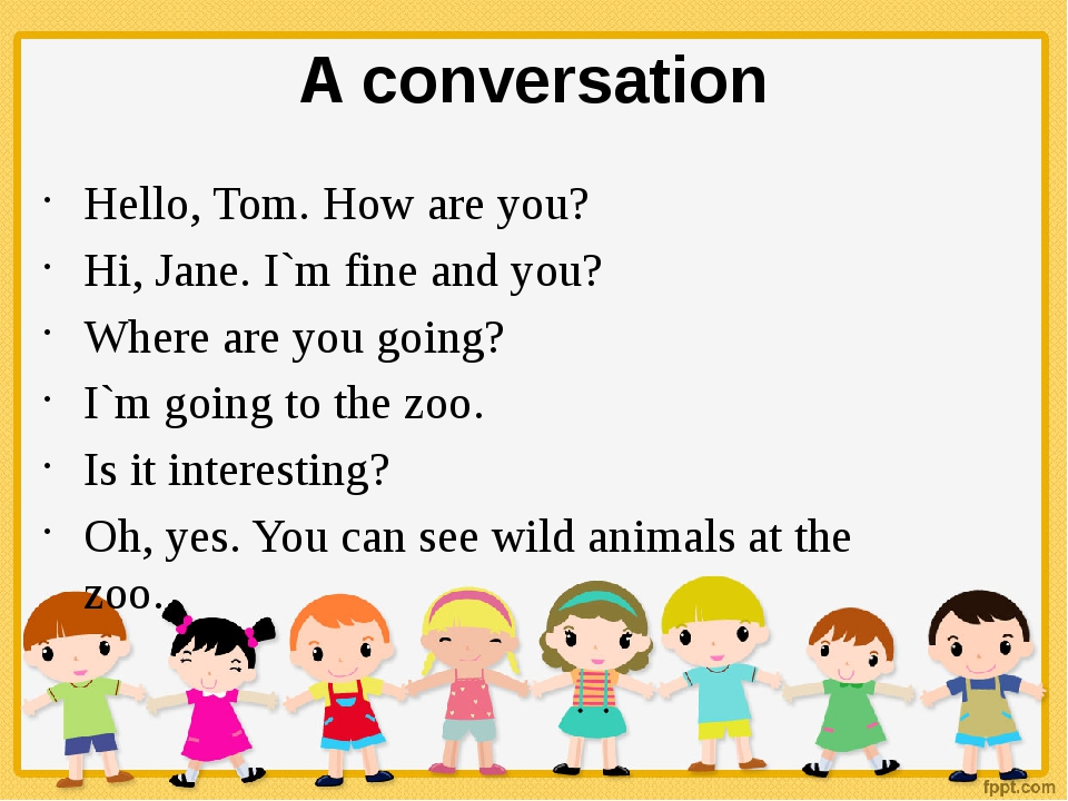 A conversation Hello, Tom. How are you? Hi, Jane. I`m fine and you? Where are...