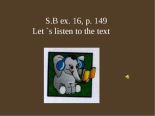 S.B ex. 16, p. 149 Let `s listen to the text