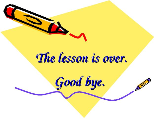 The lesson is over. Good bye.