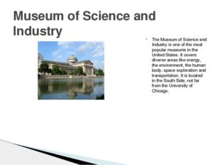 The Museum of Science and Industry is one of the most popular museums in the