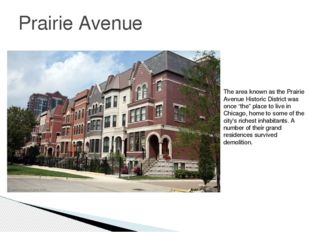 Prairie Avenue The area known as the Prairie Avenue Historic District was onc