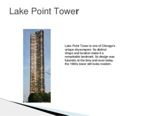 Lake Point Tower Lake Point Tower is one of Chicago's unique skyscrapers. Its