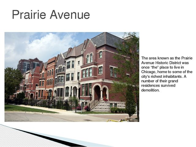 Prairie Avenue The area known as the Prairie Avenue Historic District was onc...