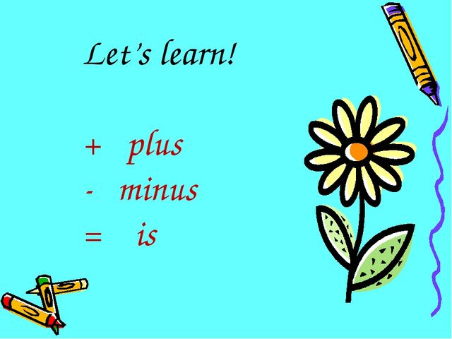 Let's learn! + plus - minus = is