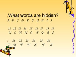 What words are hidden? 2 3 4 5 6 7 8 9 10 A B C D E F G H I J 11 12 13 14 15