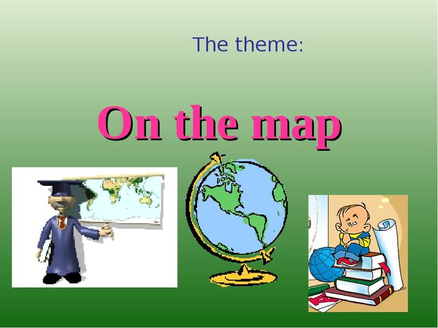 On the map The theme: