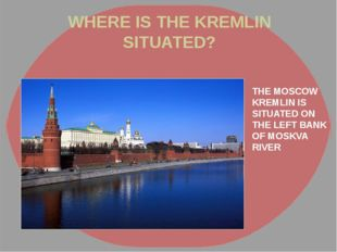 WHERE IS THE KREMLIN SITUATED? THE MOSCOW KREMLIN IS SITUATED ON THE LEFT BAN