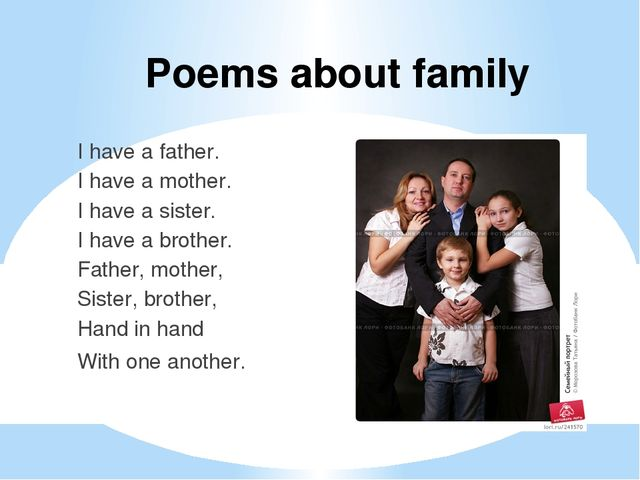 Poems about family I have a father. I have a mother. I have a sister. I have...