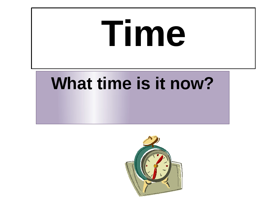 Time What time is it now?