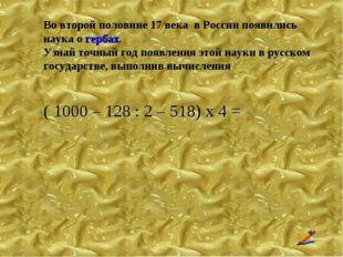 Во второй половине 17 века в России появились наука о гербах. Узнай точный го