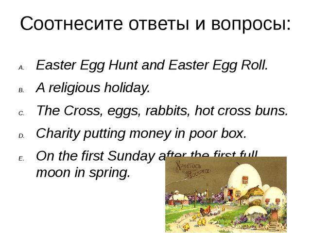 Соотнесите ответы и вопросы: Easter Egg Hunt and Easter Egg Roll. A religious...
