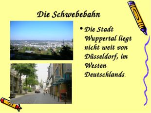 Die Schwebebahn Die Stadt Wuppertal liegt nicht weit von Düsseldorf, im Weste