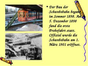 Der Bau der Schwebebahn begann im Sommer 1898. Am 5. Dezember 1898 fand die e