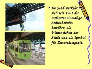 Im Stadtverkehr hat sich seit 1901 die weltweit einmalige Schwebebahn bewährt