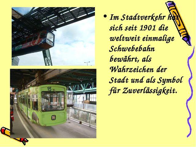 Im Stadtverkehr hat sich seit 1901 die weltweit einmalige Schwebebahn bewährt...