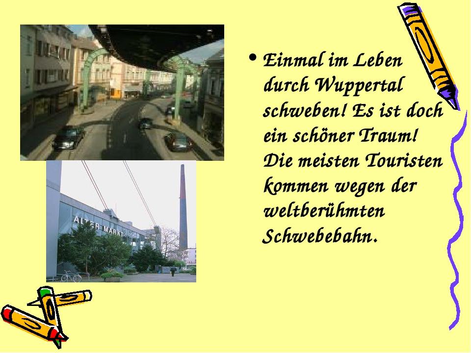 Einmal im Leben durch Wuppertal schweben! Es ist doch ein schöner Traum! Die...