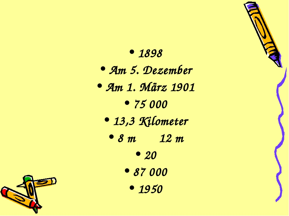1898 Am 5. Dezember Am 1. März 1901 75 000 13,3 Kilometer 8 m 12 m 20 87 000...
