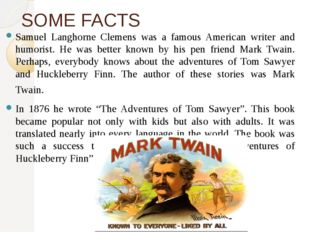 SOME FACTS Samuel Langhorne Clemens was a famous American writer and humorist