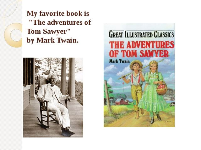 "My favorite book is ""The adventures of Tom Sawyer"" by Mark Twain."