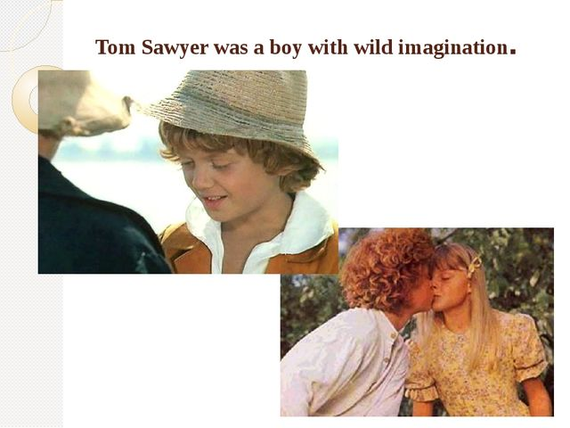 Tom Sawyer was a boy with wild imagination.