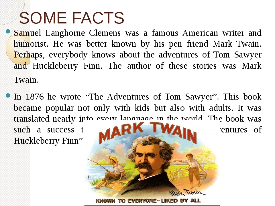SOME FACTS Samuel Langhorne Clemens was a famous American writer and humorist...