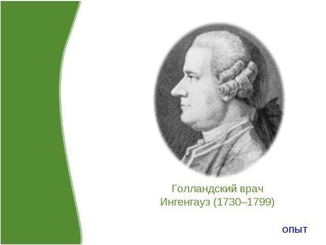 Голландский врач Ингенгауз (1730–1799) ОПЫТ