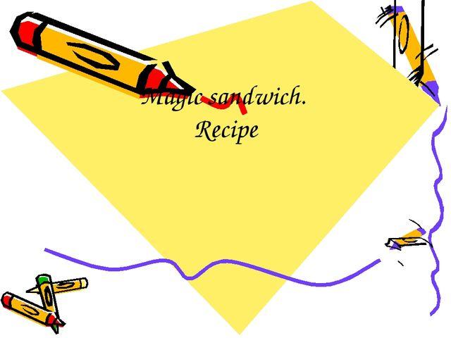 Magic sandwich. Recipe
