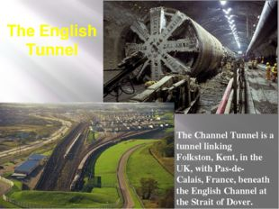 The English Tunnel The Channel Tunnel is a tunnel linking  Folkston, Kent, in