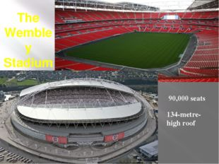 The Wembley Stadium 90,000 seats 134-metre-high roof