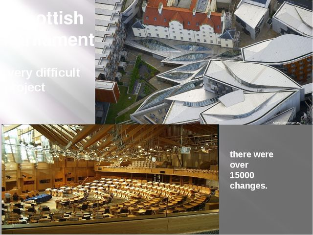 Scottish Parliament very difficult project there were over 15000 changes.